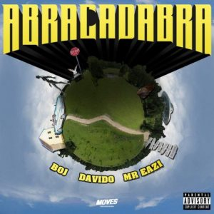 , Music: BOJ – Abracadabra ft. Davido, Mr Eazi, NAIJAPARRY