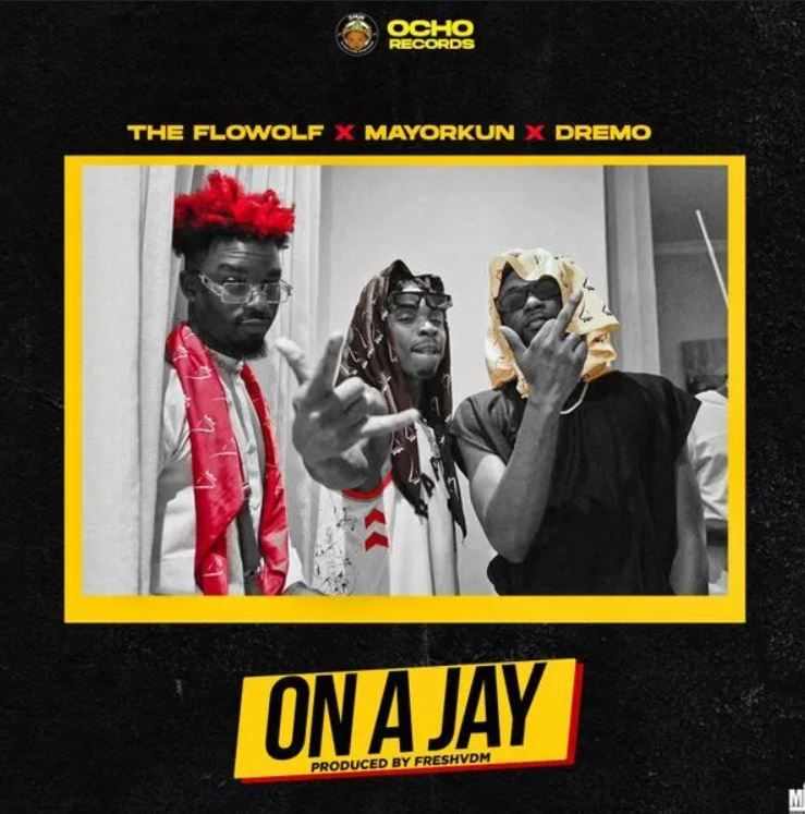 , MUSIC: The Flowolf – On A Jay ft. Mayorkun & Dremo, NAIJAPARRY